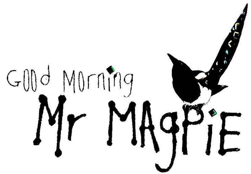 Good Morning Mr. Magpie porta fortuna in inglese